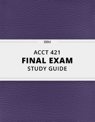 [ACCT 421] - Final Exam Guide - Everything you need to know! (66 pages long)