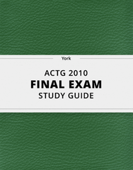 [ACTG 2010] - Final Exam Guide - Ultimate 34 pages long Study Guide!
