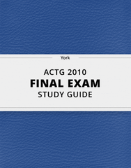 [ACTG 2010] - Final Exam Guide - Ultimate 23 pages long Study Guide!