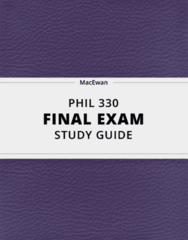 [PHIL 330] - Final Exam Guide - Comprehensive Notes fot the exam (38 pages long!)