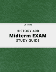 HISTORY 40B- Midterm Exam Guide - Comprehensive Notes for the exam ( 47 pages long!)