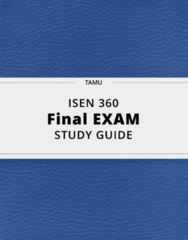 ISEN 360- Final Exam Guide - Comprehensive Notes for the exam ( 226 pages long!)