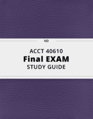 ACCT 40610- Final Exam Guide - Comprehensive Notes for the exam ( 56 pages long!)