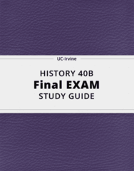 HISTORY 40B- Final Exam Guide - Comprehensive Notes for the exam ( 65 pages long!)
