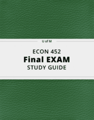 ECON 452- Final Exam Guide - Comprehensive Notes for the exam ( 42 pages long!)